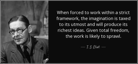 quote-when-forced-to-work-within-a-strict-framework-the-imagination-is-taxed-to-its-utmost-t-s-eliot